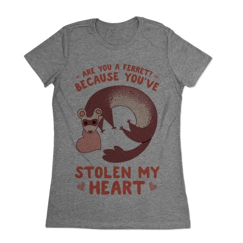 Are You A Ferret? Because You've Stolen My Heart Womens T-Shirt