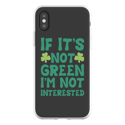 If It's Not Green I'm Not Interested Parody Phone Flexi-Case