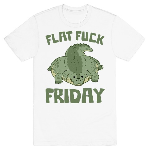 Flat F*** Friday T-Shirt