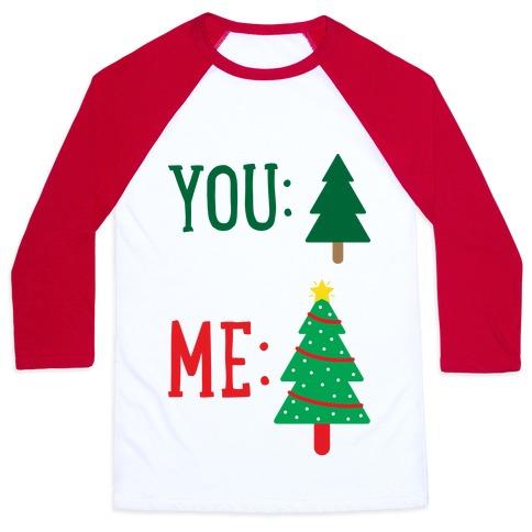 You: Tree Me: Christmas Tree Meme Baseball Tee