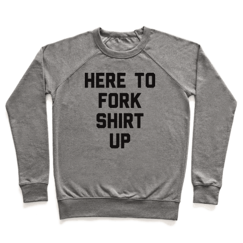 Here To Fork Shirt Up Pullover