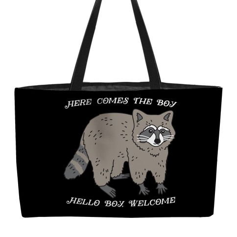 Here Comes The Boy, Hello Boy, Welcome - Raccoon Weekender Tote
