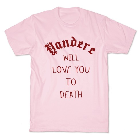 Yandere Will Love You To Death T-Shirt