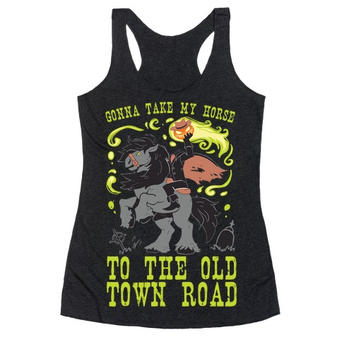 Gonna Take My Horse To The Old Town Road Racerback Tank Top