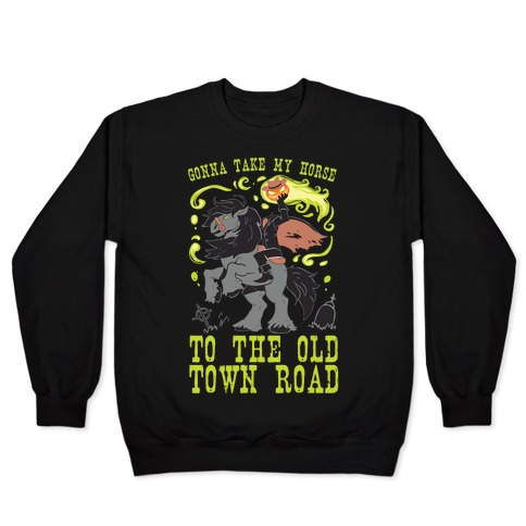 Gonna Take My Horse To The Old Town Road Pullover