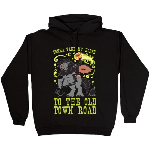 Gonna Take My Horse To The Old Town Road Hooded Sweatshirt