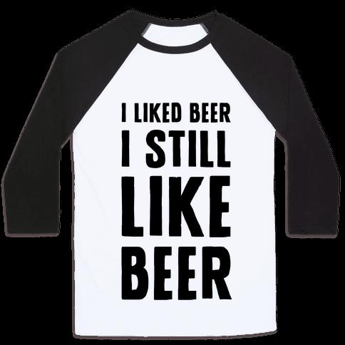 I Still Like Beer Baseball Tee