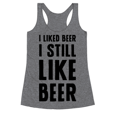 I Still Like Beer Racerback Tank Top