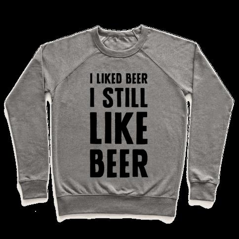 I Still Like Beer Pullover