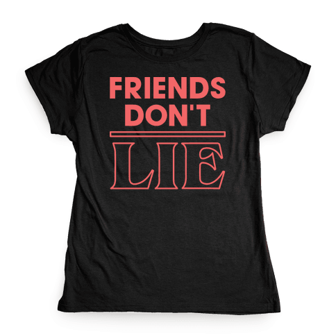 Friends Don't Lie Womens T-Shirt