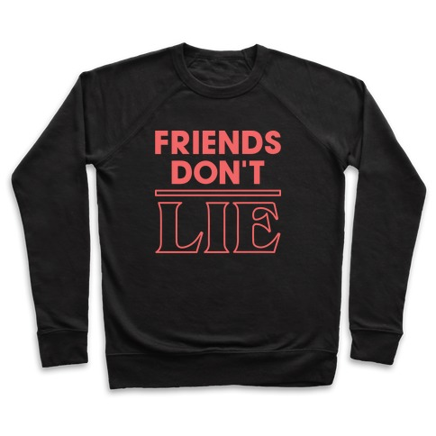 Friends Don't Lie Pullover