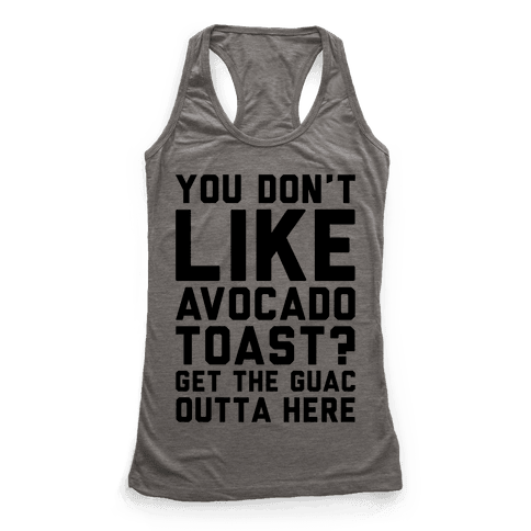 You Don't Like Avocado Toast Get The Guac Outta Here Racerback Tank Top