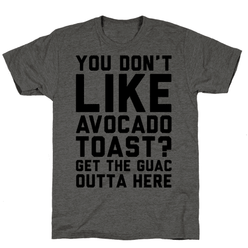 You Don't Like Avocado Toast Get The Guac Outta Here Mens T-Shirt