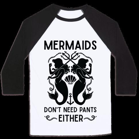 Mermaids don't need pants either Baseball Tee