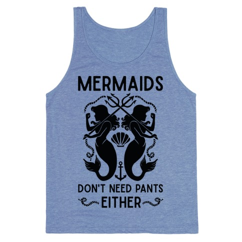 Mermaids don't need pants either Tank Top
