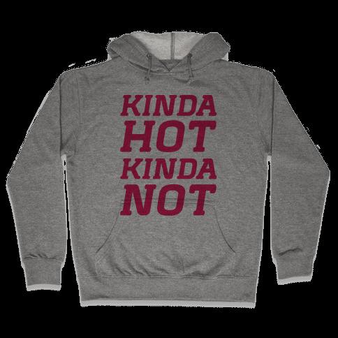 Kinda Hot Kinda Not (cmyk) Hooded Sweatshirt