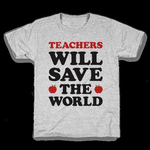 Teachers Will Save The World Kids T-Shirt