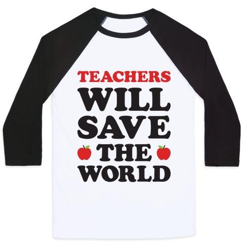 Teachers Will Save The World Baseball Tee