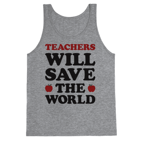 Teachers Will Save The World Tank Top