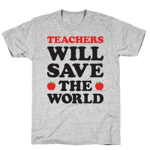 Teachers Will Save The World T-Shirt