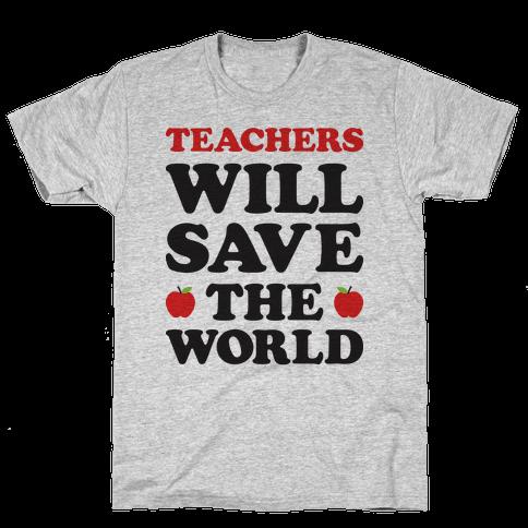 Teachers Will Save The World Mens T-Shirt