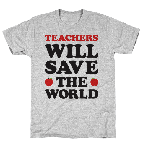 Teachers Will Save The World Mens T-Shirt