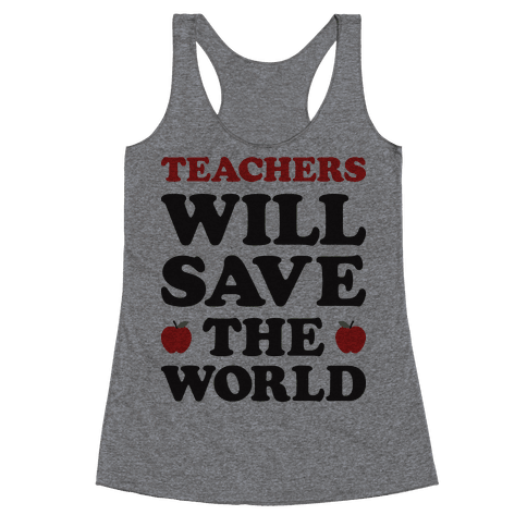 Teachers Will Save The World Racerback Tank Top