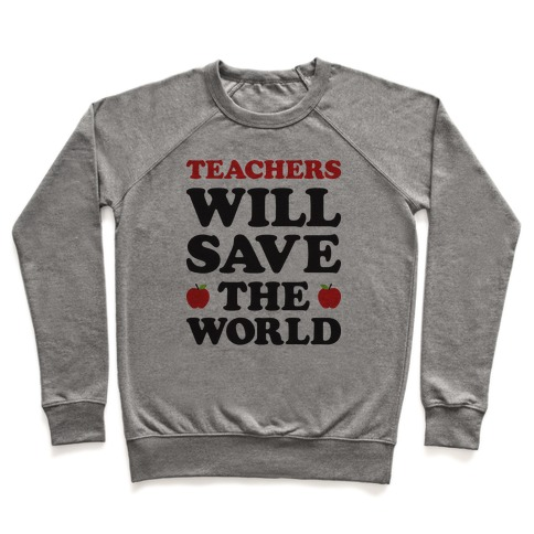 Teachers Will Save The World Pullover