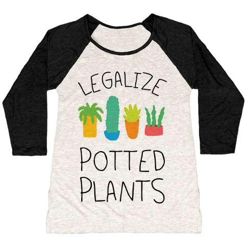 Legalize Potted Plants Baseball Tee