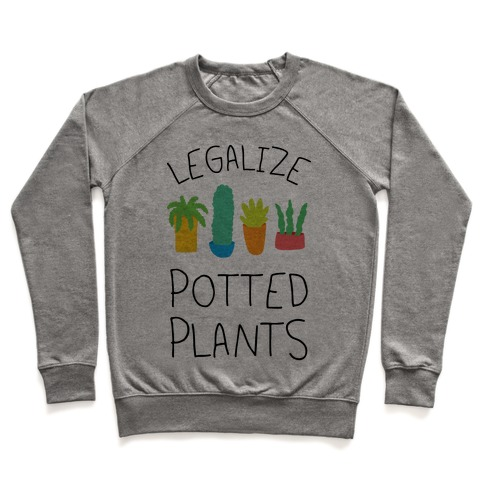 Legalize Potted Plants Pullover