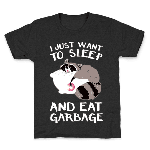 I Just Want To Sleep And Eat Garbage Kids T-Shirt