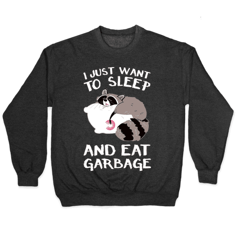 I Just Want To Sleep And Eat Garbage Pullover
