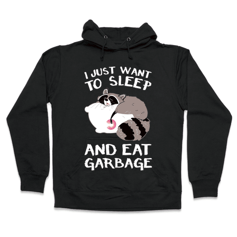 I Just Want To Sleep And Eat Garbage Hooded Sweatshirt
