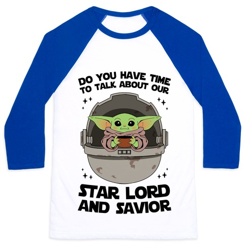 Do You Have Time To Talk About Our Star Lord And Savior Baseball Tee
