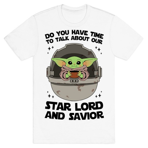 Do You Have Time To Talk About Our Star Lord And Savior T-Shirt