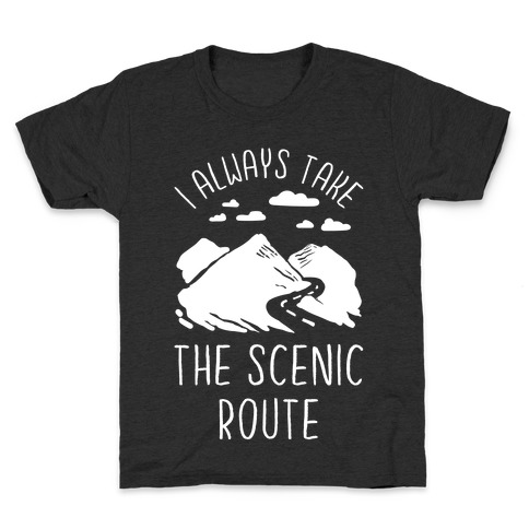 I Always Take the Scenic Route Kids T-Shirt