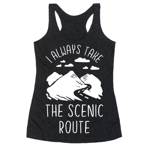 I Always Take the Scenic Route Racerback Tank Top