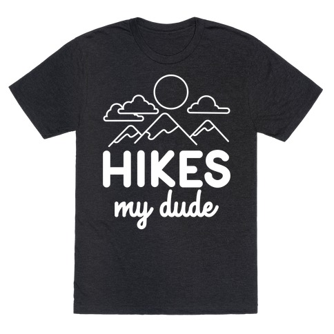 HIKES My Dude T-Shirt