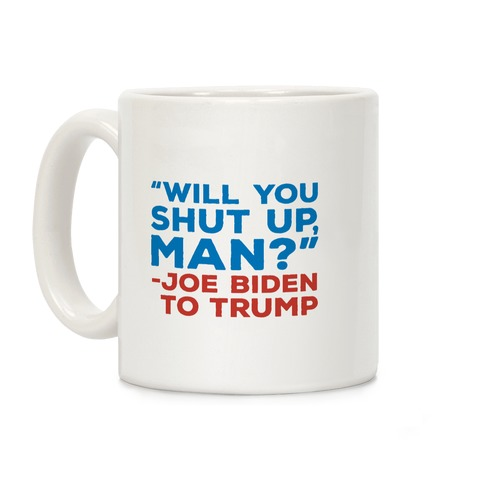 Will You Shut Up Man Debate Quote Coffee Mug