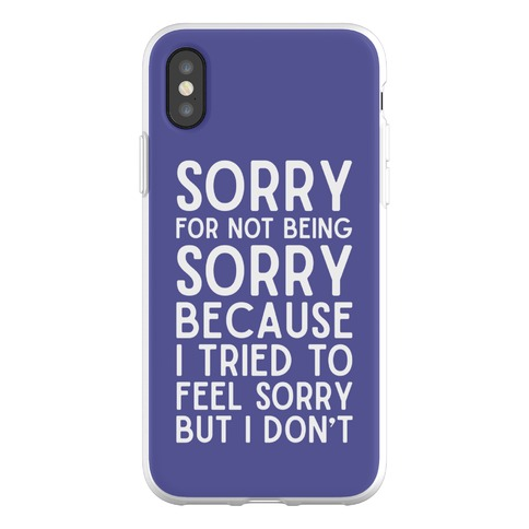 Sorry For Not Being Sorry Phone Flexi-Case