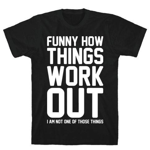 Funny How Things Work Out (I Am Not One Of Those Things) White Mens T-Shirt