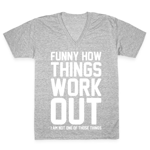 Funny How Things Work Out (I Am Not One Of Those Things) White V-Neck Tee Shirt