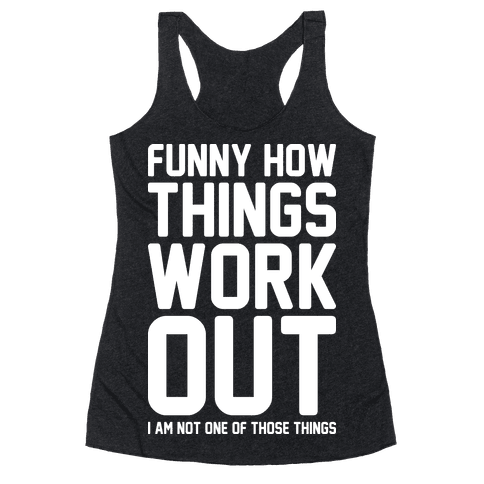 Funny How Things Work Out (I Am Not One Of Those Things) White Racerback Tank Top