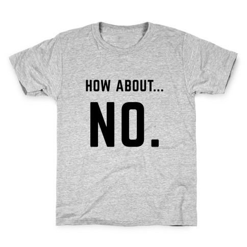 How About No (black) Kids T-Shirt