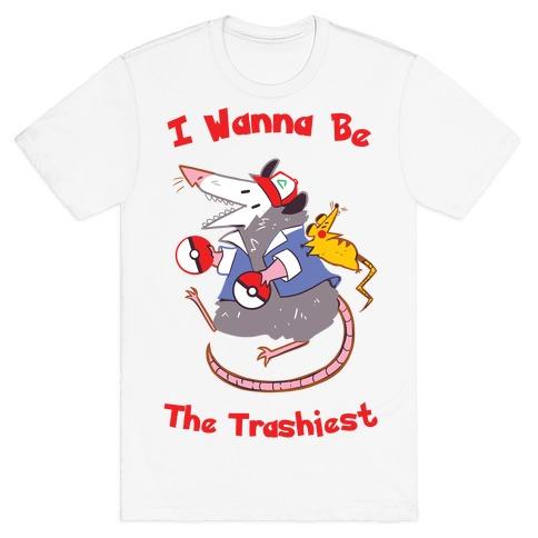 I Wanna Be The Trashiest T-Shirt