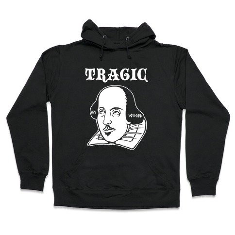 Tragic (Shakespeare) Hooded Sweatshirt