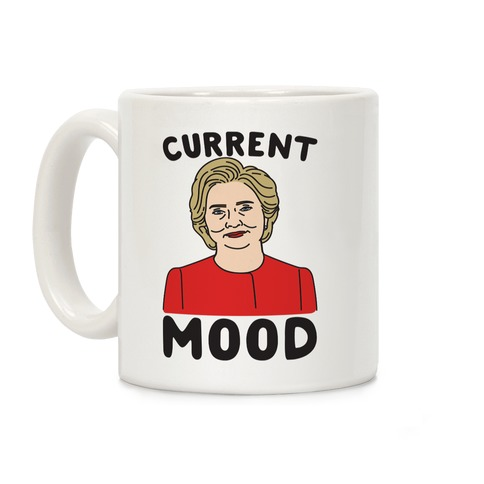 Current Mood Hillary Coffee Mug