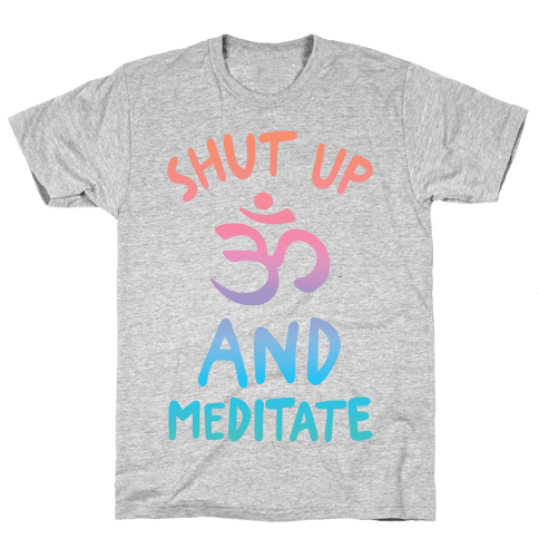 Shut Up And Meditate Mens T-Shirt