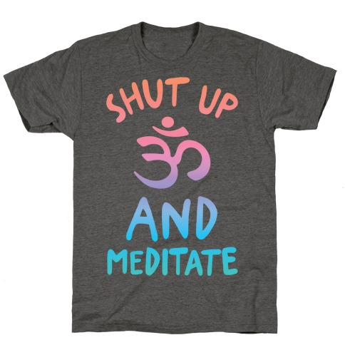 Shut Up And Meditate T-Shirt
