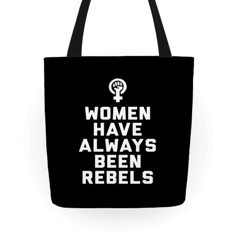 Women Have Always Been Rebels Tote